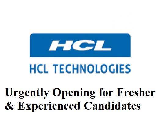 HCL Technologies – Urgently Opening for Fresher & Experienced Candidates